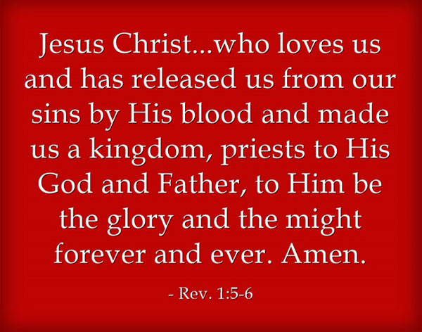 rev-1-5-6-Jesus-Christ...who-loves-us-and-has-released-us-from-our-sins-by-His-blood-and-made-us-a-kingdom-priests-to-His-God-and-Father