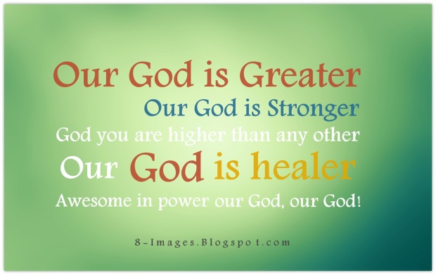 our-god-is-greater-our-god-is-stronger-god-you-are-higher-than-any-other-our-god-is-healer-awesome-in-power-our-god-our-god