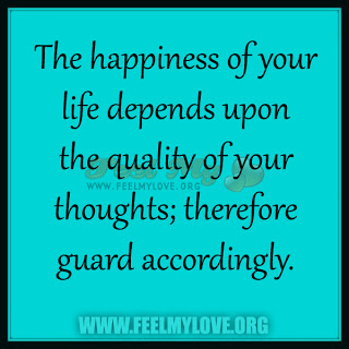 the-happiness-of-your-life-depends-upon-the-quality-of-your-thoughts-therefore-guard-accordingly