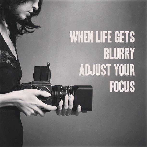 when-life-gets-blurry-adjust-your-focus-quote-1
